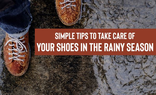 Tips to take care of your shoes during the rainy season
