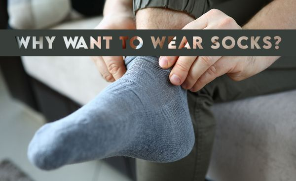 Why want to wear socks?